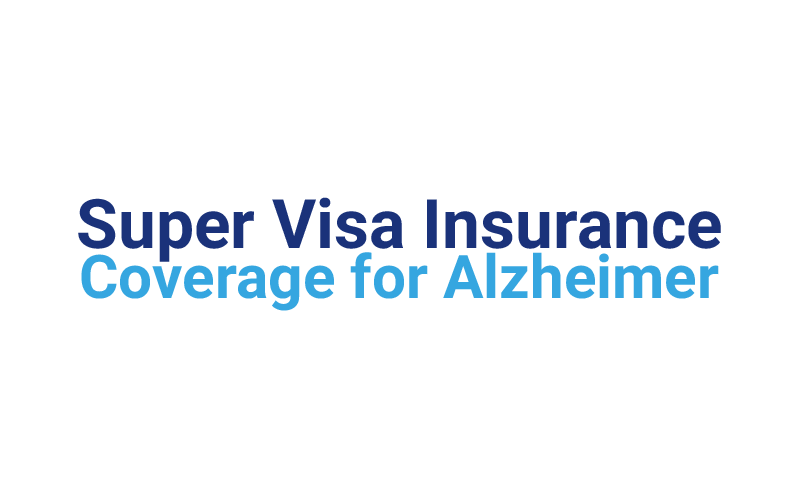 Super Visa Insurance Coverage for Alzheimer